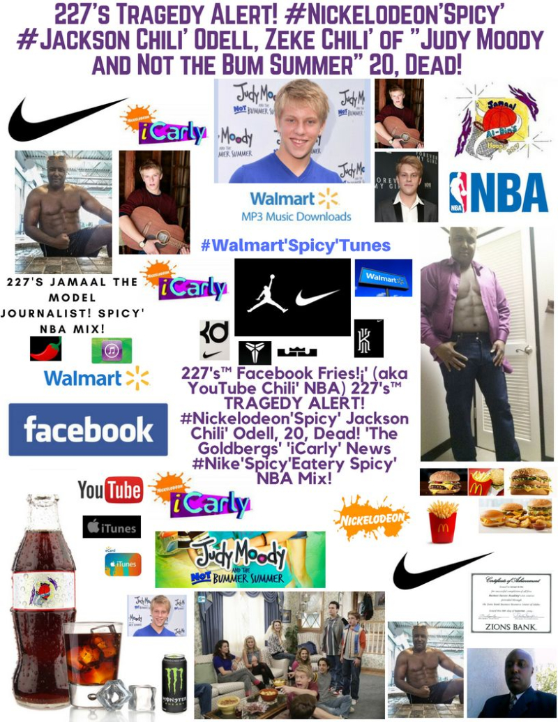227's Facebook Fries (aka YouTube Chili' NBA) 227's TRAGEDY ALERT! #Nickelodeon'Spicy' Jackson Chili' Odell  20  Dead! 'The Goldbergs' 'iCarly' #Walmart'Spicy'Tunes #Nike'Spicy'Tunes Spicy' NBA Mix!